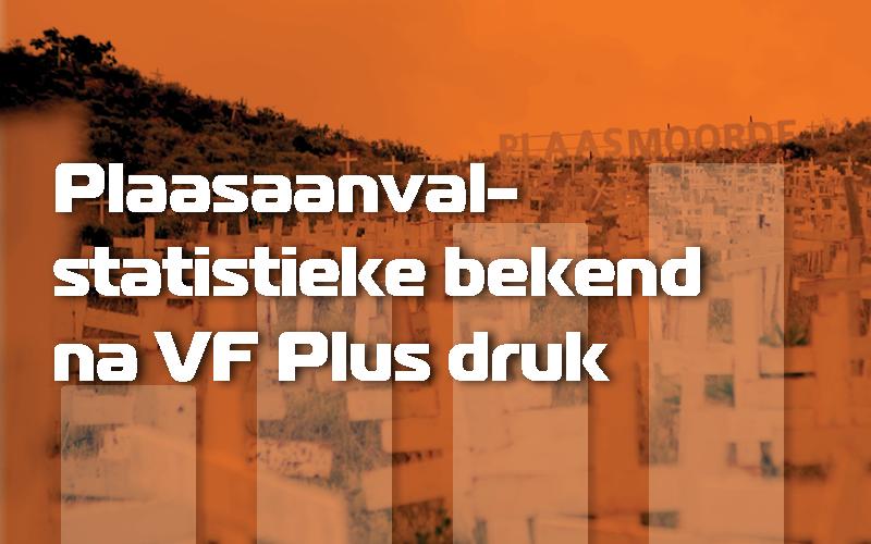 Plaasaanvalsyfers bekend na volgehoue druk deur VF Plus